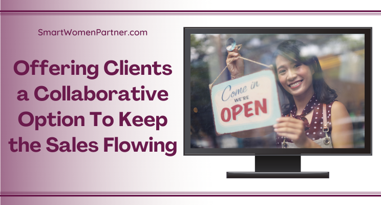 Offering Clients a Collaborative Option To Keep the Sales Flowing